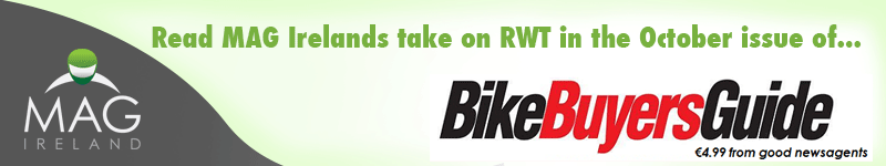 Read MAG Ireland's take on RWT in the current issue of Bike Buyers Guide
